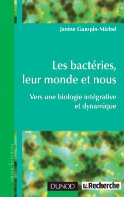 Les bactéries, leur monde et nous, Vers une biologie intégrative et dynamique